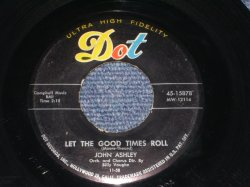 "画像1: JOHN ASHLEY - LET THE GOOD TIMES ROLL / 1958 US ORIGINAL 7"" Single"
